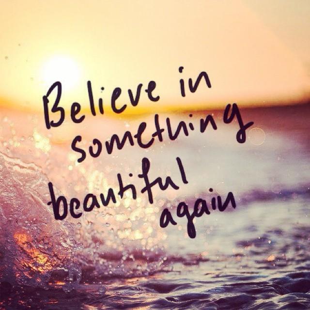 believe in something beautiful